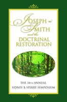 Joseph Smith and the Doctrinal Restoration, 34th Annual Sperry Symposium