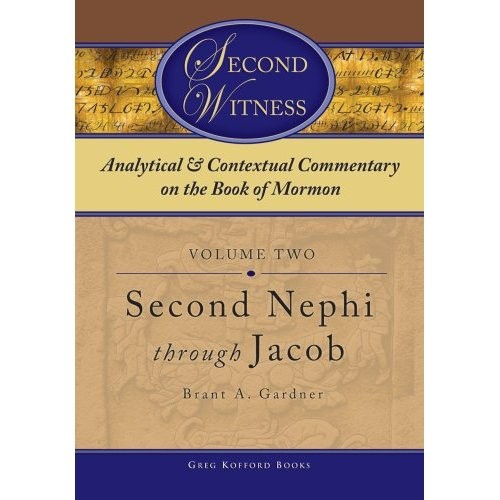 Second Witness: Analytical & Contextual Commentary on the Book of Mormon Vol 2 Second Nephi - Jacob