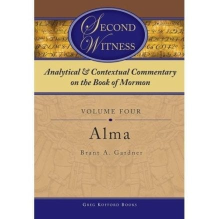Second Witness: Analytical & Contextual Commentary on the Book of Mormon Vol 4 Alma