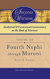 Second Witness: Analytical & Contextual Commentary on the Book of Mormon Vol 6 4th Nephi to Moroni
