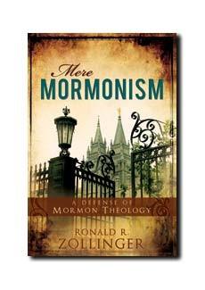 Mere Mormonism: A Defense of Mormon Theology