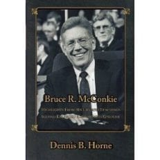 Bruce R. McConkie. Highlights From His Life and Teachings