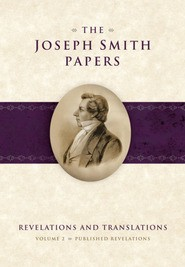 Joseph Smith Papers, The: Revelations and Translations, Volume 2, Published Revelations