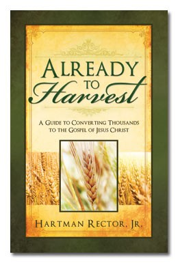 Already to Harvest: A Guide to Converting Thousands to the Gospel of Jesus Christ