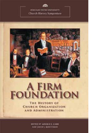 Firm Foundation, A: History of Church Organization and Administration