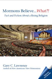 Mormons Believe....What?!: Fact and Fiction About a Rising Religion