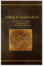 Most Remarkable Book, A: Evidence for the Divine Authenticity of the Book of Abraham