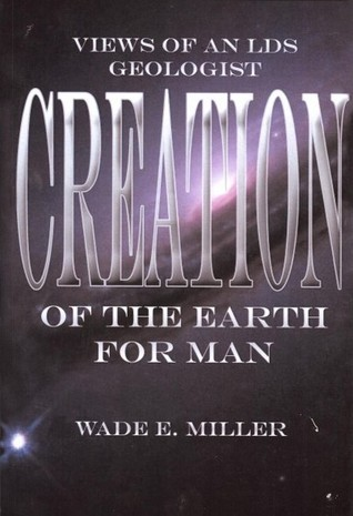 Creation of the Earth for Man, Views of an LDS Geologist