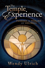 Temple Experience, The: Passage to Healing and Holiness