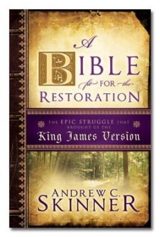 Bible Fit For the Restoration: The Epic Struggle that Brought Us the King James Version