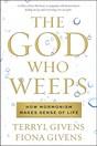 God Who Weeps, The: How Mormonism Makes Sense of Life