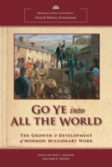 Go Ye into All the World: The Growth and Development of Mormon Missionary Work (2011 Church History Symposium)