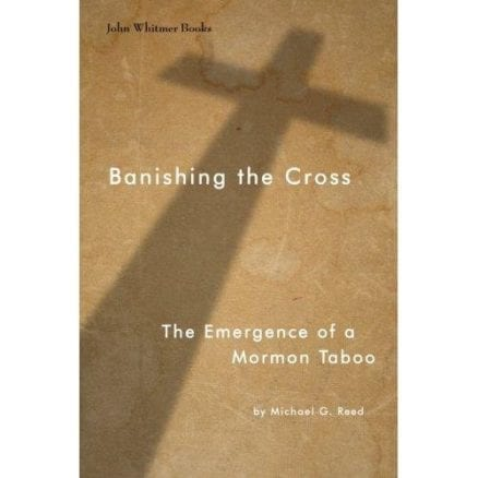 Banishing the Cross: The Emergence of a Mormon Taboo