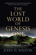 Lost World of Genesis One, The: Ancient Cosmology and the Origins Debate
