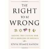 Right to be Wrong, The: Ending the Culture War over Religion in America