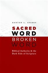 Sacred Word, Broken Word: Biblical Authority and the Dark Side of Scripture