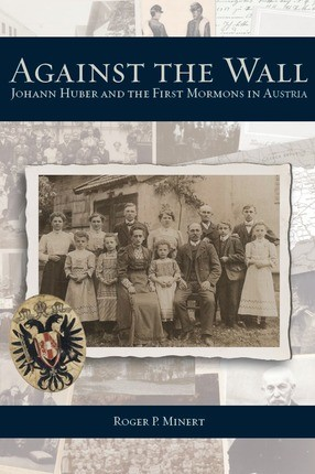 Against the Wall: Johann Huber and the First Mormons in Austria