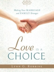 Love is a Choice, Making Your Marriage and Family Stronger