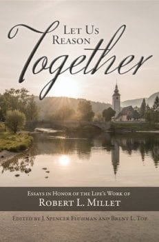 Let Us Reason Together: Essays in Honor of the Life's Work of Robert L. Millet