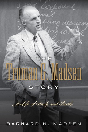 Truman Madsen Story, The: A Life of Study and Faith