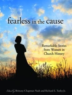 Fearless in the Cause: Remarkable Stories from Women in Church History