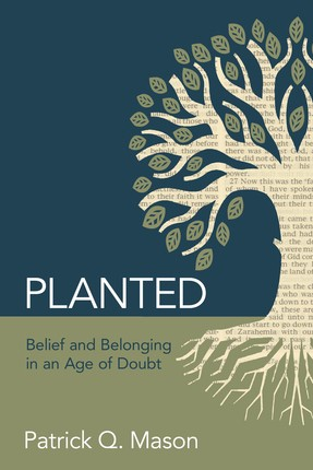 Planted: Belief and Belonging in an Age of Doubt