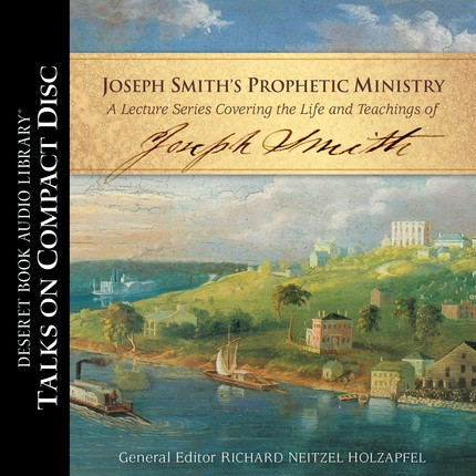 Joseph Smith's Prophetic Ministry: A Year by Year Look at His LIfe and Teachings (CD)