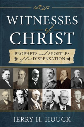 Witnesses of Christ: Prophets and Apostles of Our Dispensation.