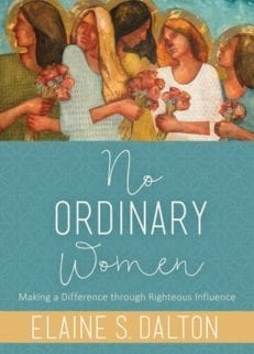 No Ordinary Women: Making a Difference through Righteous Influence