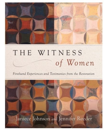 Witness of Women, The: Firsthand Experiences and Testimonies from the Restoration
