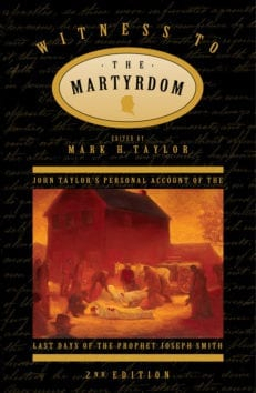 Witness to the Martyrdom: John Taylor's Personal Account