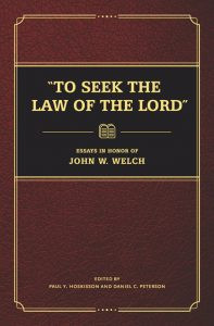 """To Seek the Law of the Lord"": Essays in Honor of John W. Welch"
