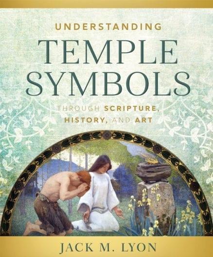 Understanding Temple Symbols Through Scripture, History, and Art