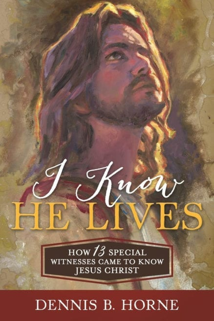 I Know He Lives: How 13 Special Witnesses Came to Know Jesus Christ