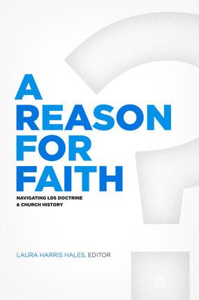 A Reason for Faith: Navigating LDS Doctrine & Church History