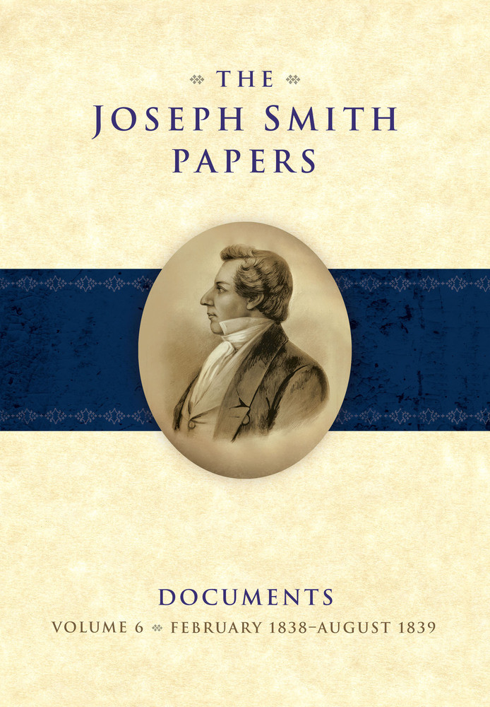 Joseph Smith Papers: Documents Vol. 6 February 1838 August 1839