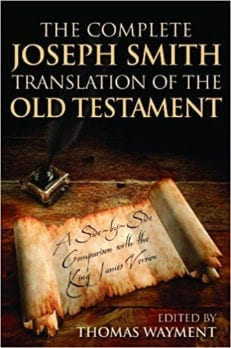 Complete Joseph Smith Translation of the Old Testament: A side by side Comparison with the King James Bible