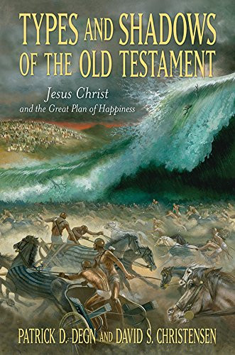 Types and Shadows of the Old Testament: Jesus Christ and the Great Plan of Happiness