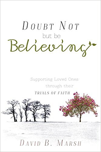 Doubt Not, But Be Believing: Supporting Loved Ones through Their Trials of Faith
