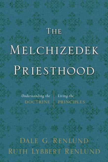 Melchizedek Priesthood, The: Understanding the Doctrine, Living the Principles