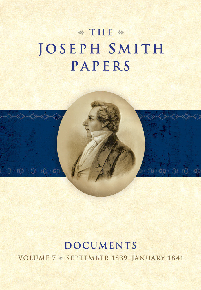 The Joseph Smith Papers, Documents, Vol. 7: September 1839 - January 1841
