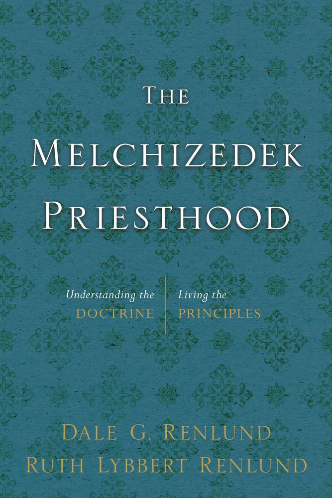 Melchizedek Priesthood, The: Understanding the Doctrine, Living the Principles