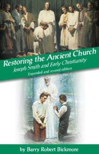 Barry R. Bickmore Restoring the Ancient Church 2nd Edition