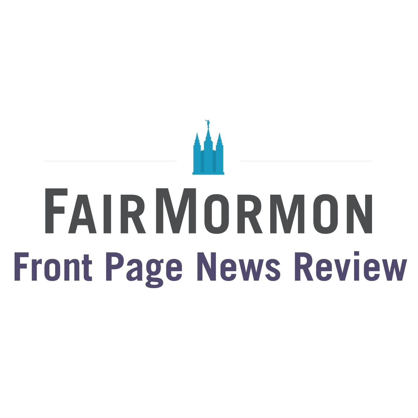 FairMormon Front Page News Review