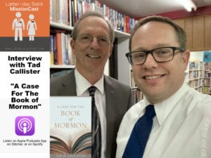 Tad Callister and Nick Galieti Podcast Interview A Case for the Book of Mormon